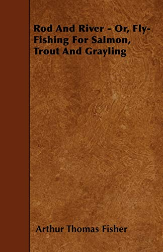 9781445591957: Rod And River - Or, Fly-Fishing For Salmon, Trout And Grayling