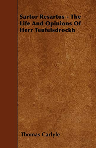 Sartor Resartus - The Life And Opinions Of Herr Teufelsdrockh: Thomas Carlyle