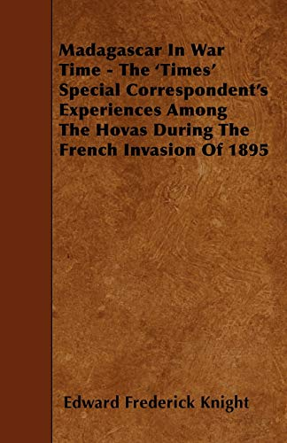9781445593715: Madagascar In War Time - The 'Times' Special Correspondent's Experiences Among The Hovas During The French Invasion Of 1895