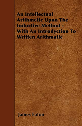 9781445596525: An Intellectual Arithmetic Upon The Inductive Method - With An Introdyction To Written Arithmatic