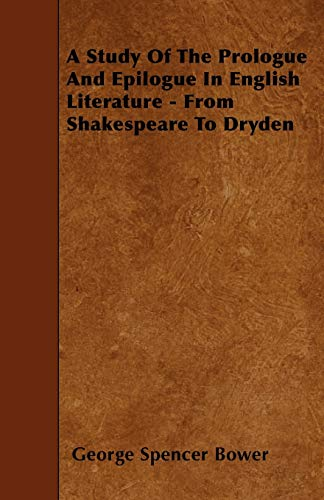A Study Of The Prologue And Epilogue In English Literature - From Shakespeare To Dryden: George ...