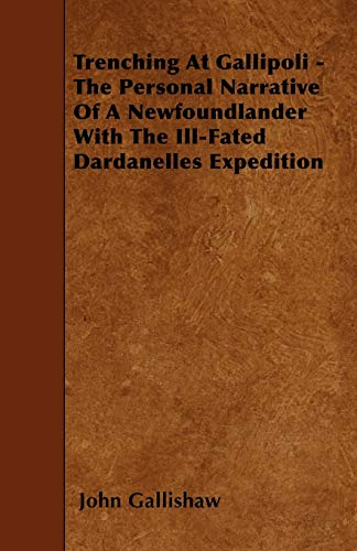 9781445597348: Trenching At Gallipoli - The Personal Narrative Of A Newfoundlander With The Ill-Fated Dardanelles Expedition