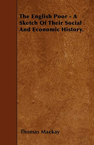 9781445599342: The English Poor - A Sketch Of Their Social And Economic History.