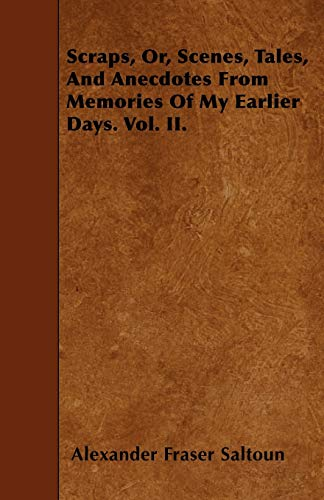 Scraps, Or, Scenes, Tales, And Anecdotes From Memories Of My Earlier Days. Vol. II.: Alexander ...