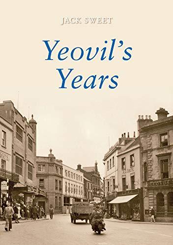 Yeovil s Years (Paperback): Jack William Sweet