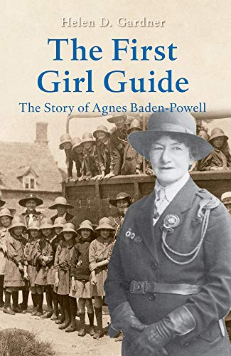 9781445600109: The First Girl Guide: The Story of Agnes Baden-Powell