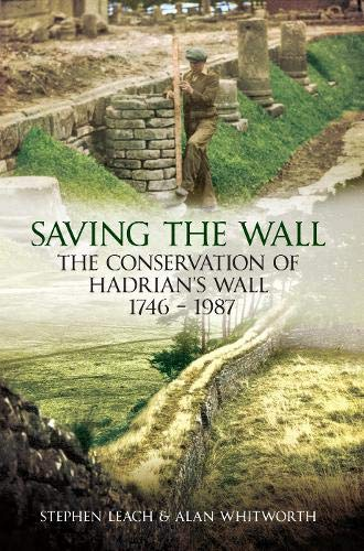 9781445600185: Saving the Wall: The Conservation of Hadrian's Wall 1746 - 1987