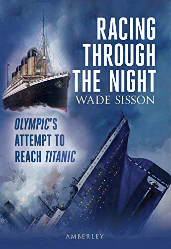 9781445600260: Racing Through the Night: Olympic's Attempt to Reach Titanic