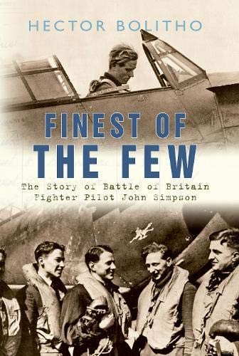9781445600574: Finest of the Few: The Story of Battle of Britain Fighter Pilot John Simpson