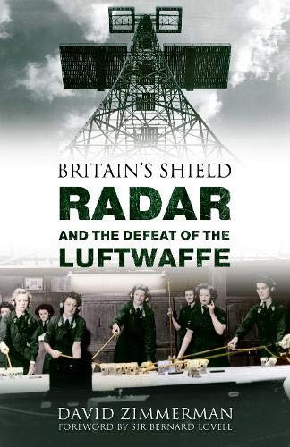 Britain's Shield Radar and the Defeat of the Luftwaffe.