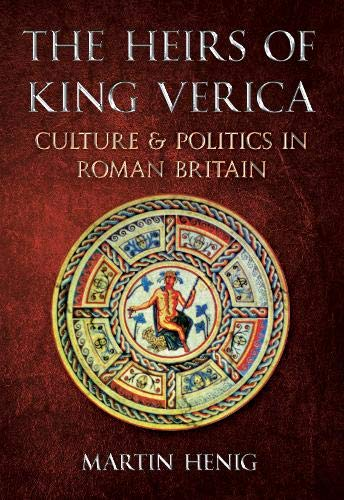 9781445600666: The Heirs of King Verica: Culture & Politics in Roman Britain