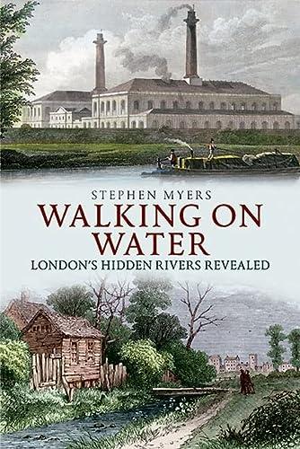 9781445600673: Walking on Water: London's Hidden Rivers Revealed