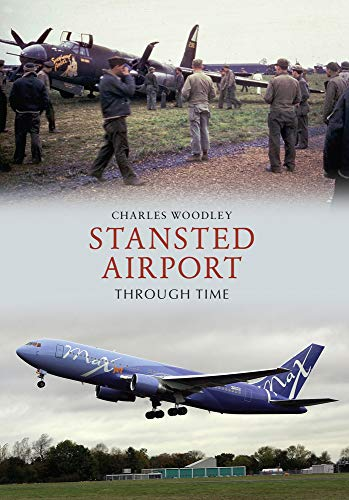 Stansted Airport Through Time: Charles Woodley