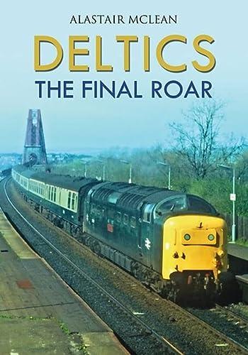 9781445600987: Deltics: The Final Roar