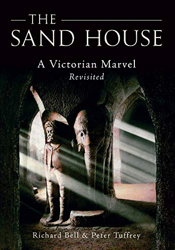 The Sand House: A Victorian Marvel Revisited (1445601176) by Richard Bell; Peter Tuffrey