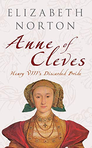 9781445601830: Anne of Cleves: Henry VIII's Discarded Bride