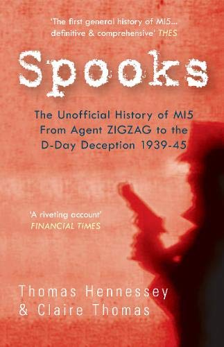 9781445601847: Spooks the Unofficial History of MI5: From Agent ZigZag to the D-Day Deception 1939-45