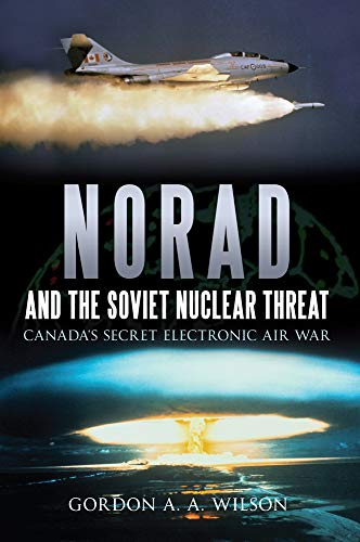 9781445602639: Norad and the Soviet Nuclear Threat: Canada's Secret Electronic Air War