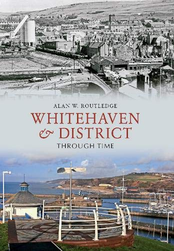 Whitehaven District Through Time (Paperback): Alan W. Routledge