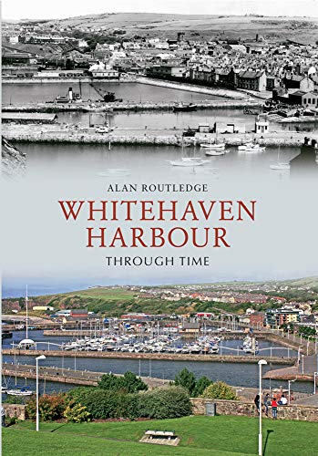 Whitehaven Harbour Through Time: Routledge, Alan