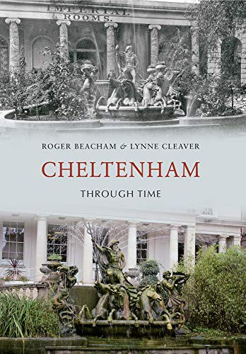 9781445602950: Cheltenham Through Time