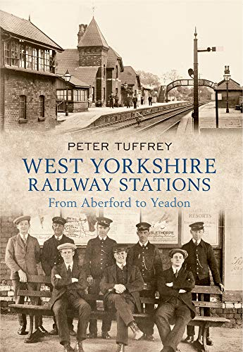 West Yorkshire Railway Stations: From Aberford to Yeadon (9781445603070) by Peter Tuffrey