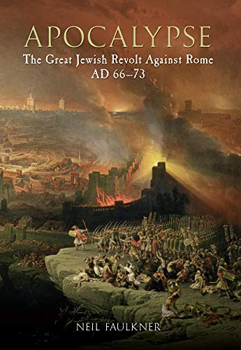 APOCALYPSE: The Great Jewish Revolt Against Rome AD 66-73: Faulkner, Neil