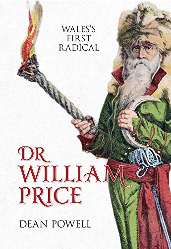 9781445603247: Dr William Price: Wales's First Radical
