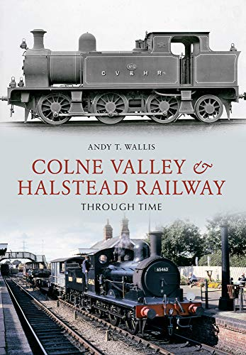The Colne Valley & Halstead Railway Through Time: Andy T. Wallis