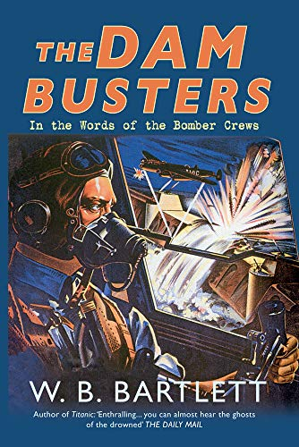 The Dam Busters: In the Words of the Bomber Crews: W. B. Bartlett