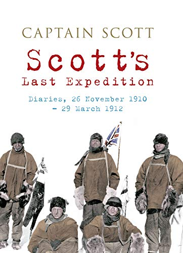 9781445604442: Scott's Last Expedition: Diaries, 26 November 1910-29 March 1912