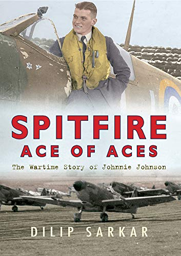 9781445604756: Spitfire Ace of Aces: The Wartime Story of Johnnie Johnson