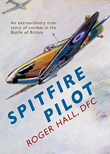 9781445605579: Spitfire Pilot: An Extraordinary True Story of Combat in the Battle of Britain