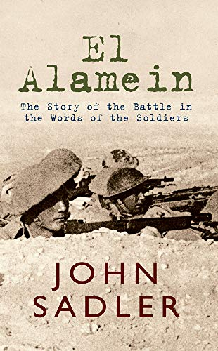 9781445606262: El Alamein: The Story of the Battle in the Words of the Soldiers