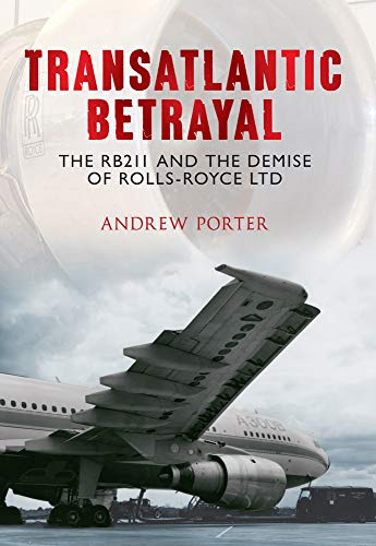 9781445606491: Transatlantic Betrayal: The RB211 and the Demise of Rolls-Royce Ltd