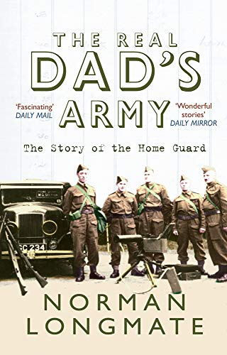 The Real Dad's Army: The Story of: Longmate, Norman