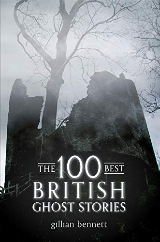 9781445606941: The 100 Best British Ghost Stories