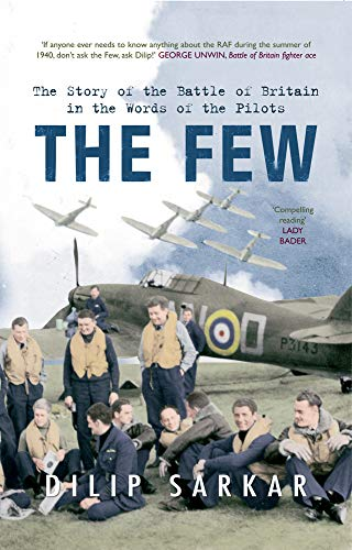 9781445607016: The Few: The Story of the Battle of Britain in the Words of the Pilots