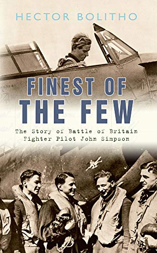 9781445607054: Finest of the Few: The Story of Battle of Britain Fighter Pilot John Simpson