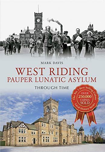 9781445607504: West Riding Pauper Lunatic Asylum Through Time