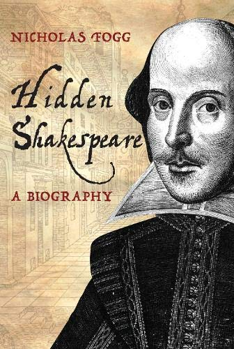 9781445607696: Hidden Shakespeare: A Biography