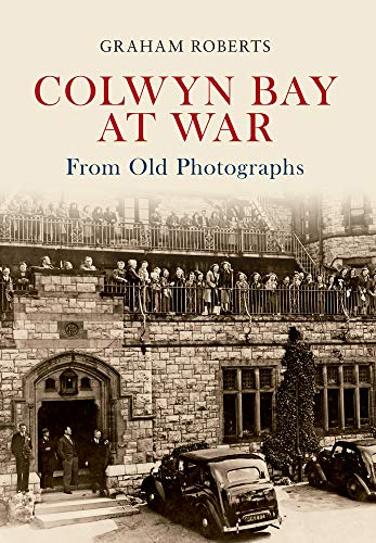 9781445607702: Colwyn Bay at War from Old Photographs