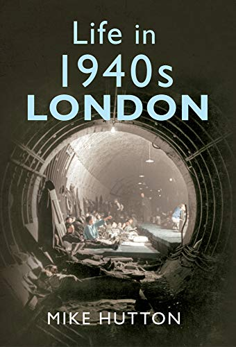 9781445608266: Life in 1940s London