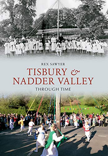 Tisbury & Nadder Valley Through Time (9781445608310) by Rex Sawyer