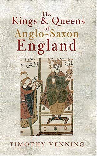 9781445608976: The Kings & Queens of Anglo-Saxon England