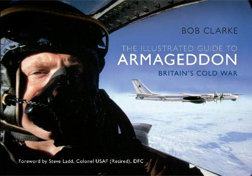 9781445609157: The Illustrated Guide to Armageddon: Britain's Cold War