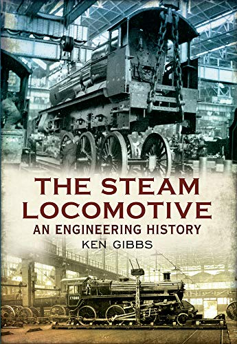 9781445609188: The Steam Locomotive: An Engineering History