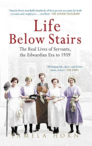LIFE BELOW STAIRS: Britain's Real Life Edwardian Servants: Horn, Pamela