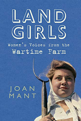 9781445610481: Land Girls: Women's Voices from the Wartime Farm