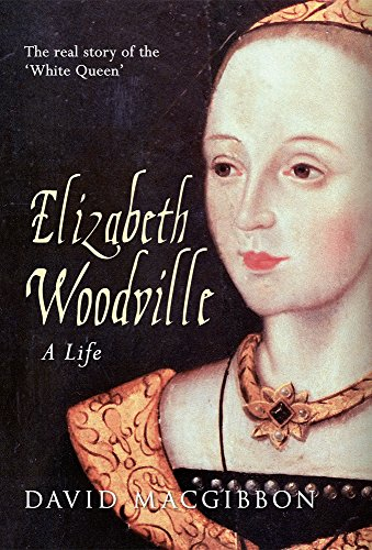 9781445612751: Elizabeth Woodville - A Life: The Real Story of the 'white Queen'